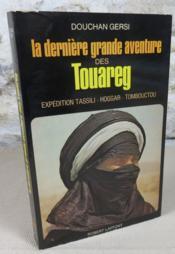 La dernière grande aventure des touareg. Expédition Tassili, Hoggar, Tombouctou. - Couverture - Format classique