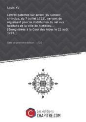 Lettres patentes sur arrest [du Conseil ci-inclus, du 7 juillet 1722], servant de règlement pour la distribution du sel aux habitans de la ville de Richelieu... [Enregistrées à la Cour des Aides le 22 août 1722.] [Edition de 1722] - Couverture - Format classique
