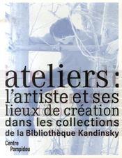 Atelier : L'Artiste Et Ses Lieux De Creation Dans Les Collections De La Bibliotheque Kandinsky - Intérieur - Format classique