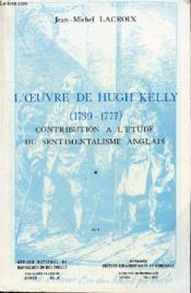 L' uvre de hugh kelly , 1739-1777 : contribution a l'etude du sentimentalisme anglais - Couverture - Format classique