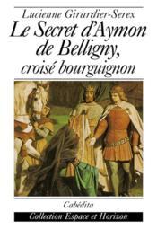 Le Secret D'Aymon De Belligny, Croise Bourguignon - Couverture - Format classique