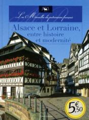 Alsace et Lorraine, entre histoire et modernité - Couverture - Format classique