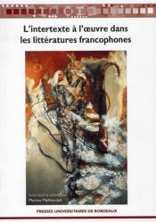 L'intertexte à l'oeuvre dans les littératures francophones (2e édition) - Couverture - Format classique
