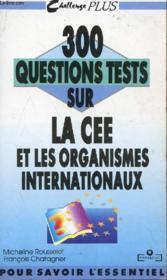 300 Questions Tests Sur La Cee Et Les Organismes Internationaux - Couverture - Format classique