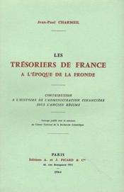 Les tresoriers de France à l'époque de la fronde ; histoire l'administration financière sous l'ancien régime - Couverture - Format classique
