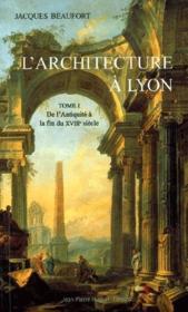 L'architecture à Lyon t.1 ; de l'Antiquité à la fin du XVIIIe siècle - Couverture - Format classique