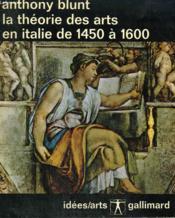 La Theorie Des Arts En Italie. 1450 - 1600 . Collection : Idees / Arts N° 8 - Couverture - Format classique