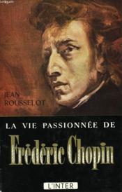 La Vie Passionnee De Frederic Chopin - Couverture - Format classique