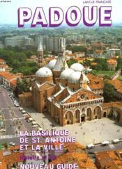 Padoue. La Basilique Saint Antoine Et La Ville. Nouveau Guide - Couverture - Format classique