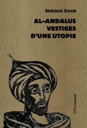Al-Andalus, vestiges d'une utopie - Couverture - Format classique