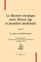 Le discours mystique entre moyen âge et première modernité t.2 ; le sujet en transformation - Couverture - Format classique