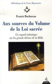 Aux sources du volume de la loi sacrée ; un regard initiatiqe sur les grands thèmes de la bible - Intérieur - Format classique