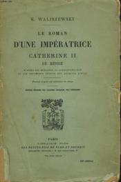 LE ROMAN D'UNE IMPERATRICE. CATHERINE II DE RUSSIE d'après ses mémoires, sa correspondance et les documents inédits des Archives d'état. - Couverture - Format classique