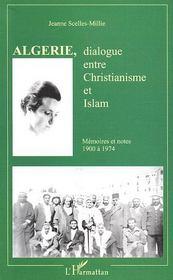 Algerie, dialogue entre christianisme et islam ; mémoires et notes ; 1900 a 1974 - Intérieur - Format classique