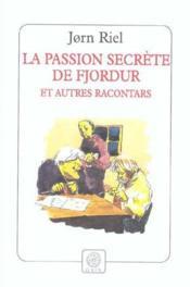 La Passion Secrete De Fjordur Et Autres Racontars - Couverture - Format classique