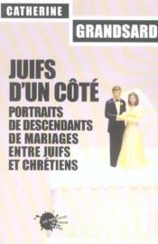 Juifs d'un cote. portraits de descendants de mariages entre juifs et chretiens - Couverture - Format classique