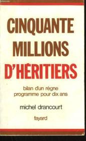 Cinquante Millions D'Heritiers. Bilan D'Un Regne. Programme Pour Dix Ans. - Couverture - Format classique
