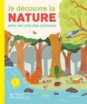 Je découvre la nature ; avec les cris des animaux - Couverture - Format classique