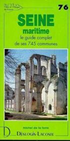 Seine Maritime ; le guide complet de ses 745 communes - Couverture - Format classique