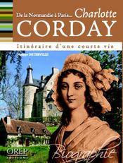 Dans les pas de... Charlotte Corday ; de la Normandie à Paris, itinéraire d'une courte vie - Intérieur - Format classique