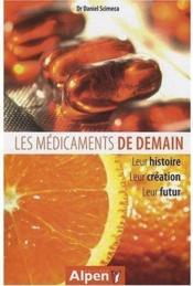 Les médicaments de demain ; leur histoire, leur création, leur futur - Couverture - Format classique