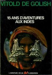 15 Ans D'Aventures Aux Indes. Tome 1 : L'Inde Oubliee. Collection : L'Aventure Vecue. - Couverture - Format classique
