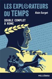 Les explorateurs du temps t.3 ; double complot à Rome - Couverture - Format classique
