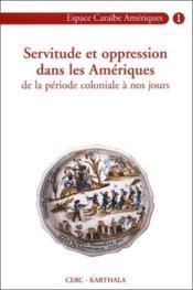 Servitude et oppression dans les Amériques de la période coloniale à nos jours - Couverture - Format classique