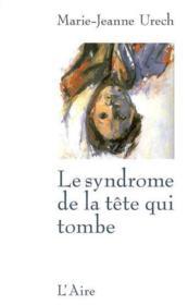 Le syndrome de la tête qui tombe - Couverture - Format classique