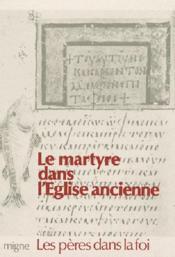 Le martyre dans l'eglise ancienne : tertullien : aux martyrs - origene : exhortation au martyre - cy - Couverture - Format classique