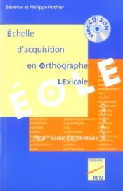Échelle d'acquisition en orthographe lexicale ; éole ; pour l'école élémentaire, du CP au CM2 - Couverture - Format classique