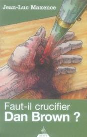 Faut-il crucifier Dan Brown ? - Couverture - Format classique