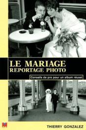 Le mariage, reportage photo ; conseils de pro pour un album réussi - Couverture - Format classique