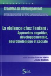 Violence chez l'enfant : approches cognitives, developpementale, neurobiologi6 - Couverture - Format classique