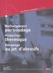 Rechargement par soudage projection thermique decapage au jet d'abrasifs ; les fiches conseils du ceti - Couverture - Format classique