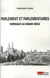 Parlement et parlementaires ; Bordeaux au Grand Siècle - Intérieur - Format classique