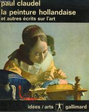 La Peinture Hollandaise Et Autres Ecrits Sur L'Art. Collection : Idees / Arts N° 10 - Couverture - Format classique