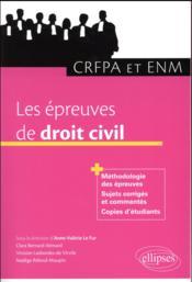 Les épreuves de droit civil ; méthodologie des épreuves, sujets corrigés et commentés, copies d'étudiants - Couverture - Format classique