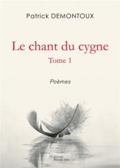 Le chant du cygne t.1 ; poèmes - Couverture - Format classique