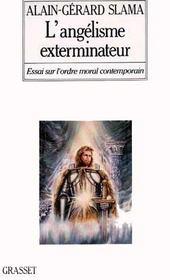 L'angélisme exterminateur ; essai sur l'odre moral contemporain - Intérieur - Format classique