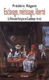 Esclavage, métissage, liberté ; la révolution française en Guadeloupe, 1789-1802 - Couverture - Format classique
