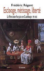 Esclavage, métissage, liberté ; la révolution française en Guadeloupe, 1789-1802 - Intérieur - Format classique