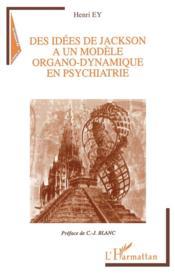 Des idées de Jackson à un modèle organo-dynamique en psychiatrie - Couverture - Format classique