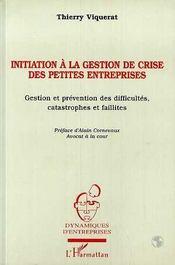 Initiation A La Gestion De Crise Des Petites Entreprises ; Gestion Et Prevention Des Difficultes, Catastrophes Et Failli - Intérieur - Format classique