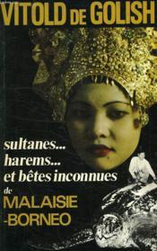 Sultanes... Harems... Et Betes Inconnues De Malaisie-Borneo - Couverture - Format classique