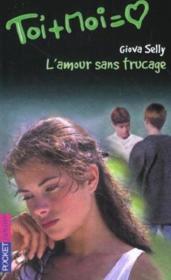 Toi+moi=coeur T.16 ; L'Amour Sans Trucage - Couverture - Format classique