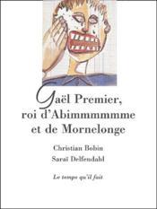 Gaël premier, roi d'Abimmmmmme et de Mornelonge - Couverture - Format classique