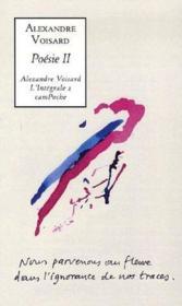 Alexandre Voisard ; l'intégrale ; poésie t.2 - Couverture - Format classique
