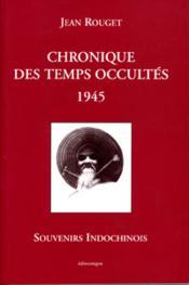 Chronique Des Temps Occultes ; 1945 ; Souvenirs Indochinois - Couverture - Format classique