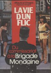 La Vie Dun Flic. Du Commissariat A La Brigade Mondaine. - Couverture - Format classique